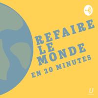 Refaire le monde en 20 minutes podcast