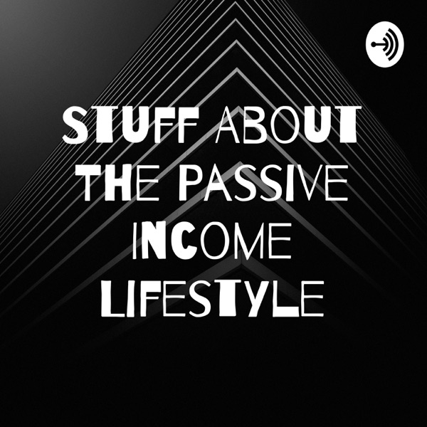 Stuff About The Passive Income Lifestyle