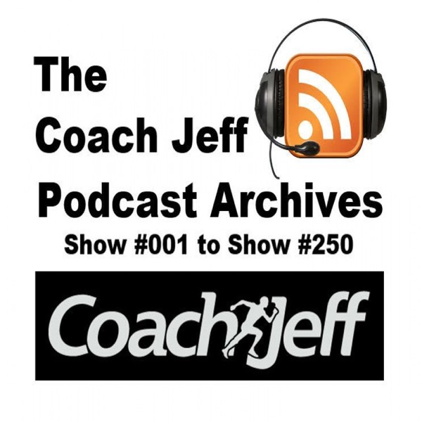 The Coach Jeff Podcast Archives - Shows #001 to #250