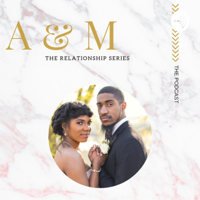 A&M: The Relationship Series podcast