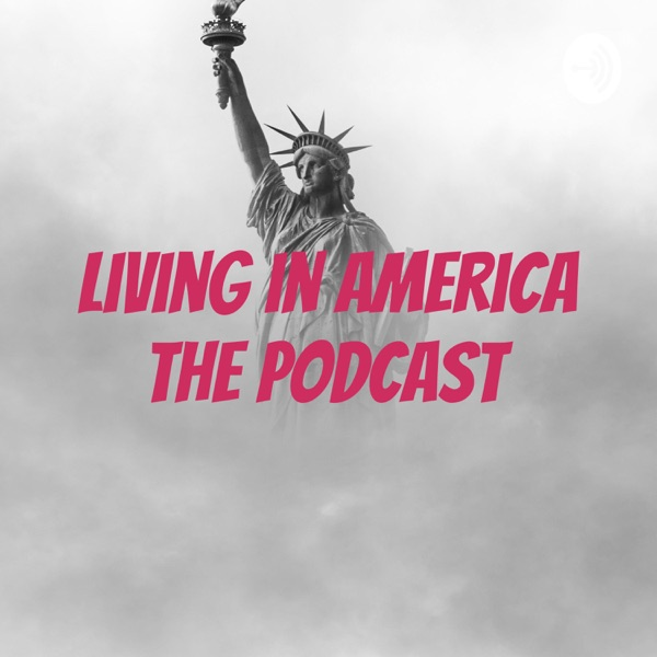 Living in America the Podcast