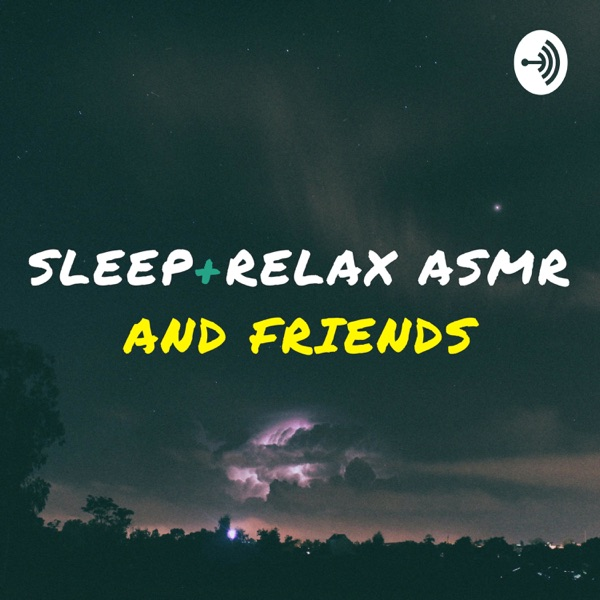 Sleep and Relax ASMR and Friends podcast show image