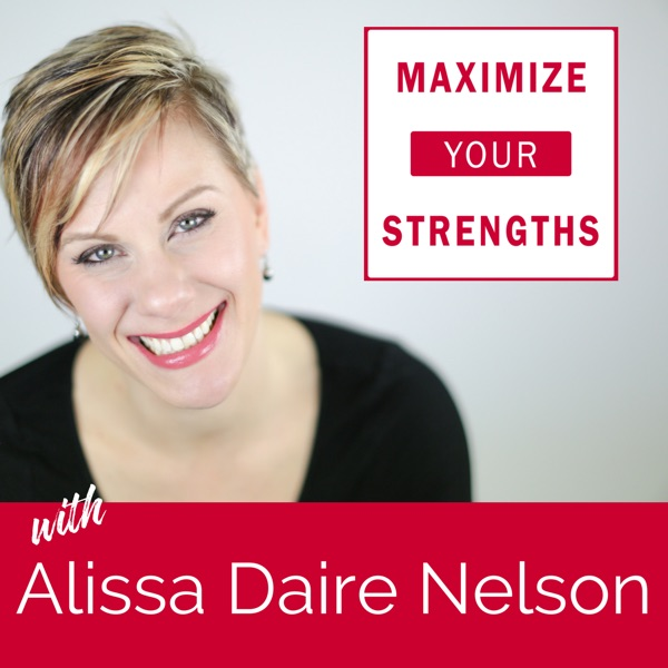 Maximize Your Strengths