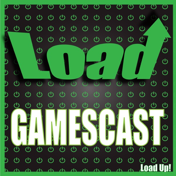 Load Up! Gamescast