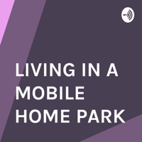 LIVING IN A MOBILE HOME PARK podcast