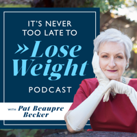 It's Never Too Late to Lose Weight podcast