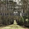 Fear Based Life artwork
