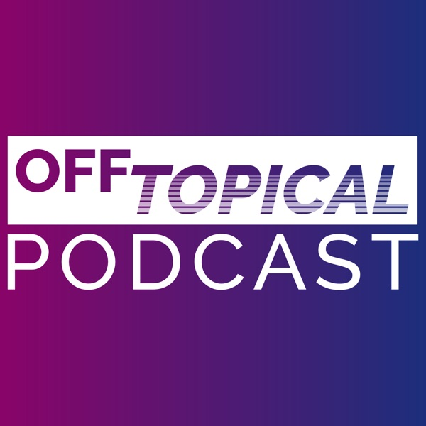 The Off Topical Podcast - Podcast – Podtail