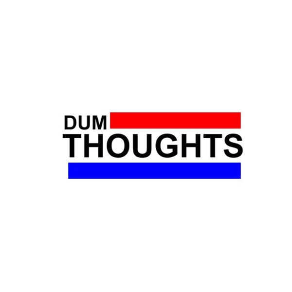 Dum Thoughts