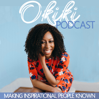 Okiki Podcast: Making Inspirational People Known podcast