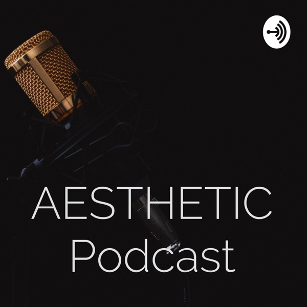 Aesthetic Podcast Podcast Podtail