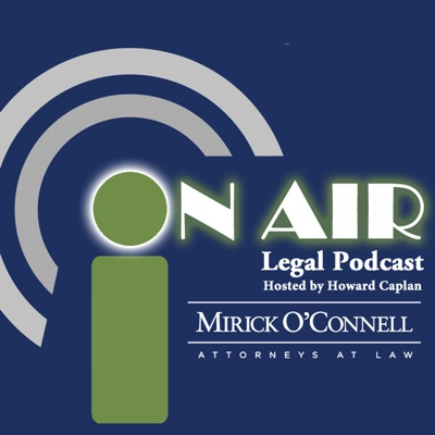 On Air with Mirick O'Connell, a Legal Podcast hosted by Howard Caplan