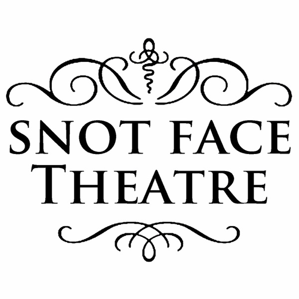 Snot Face Theatre