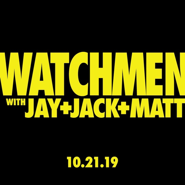Watchmen with Jay, Jack, and Matt