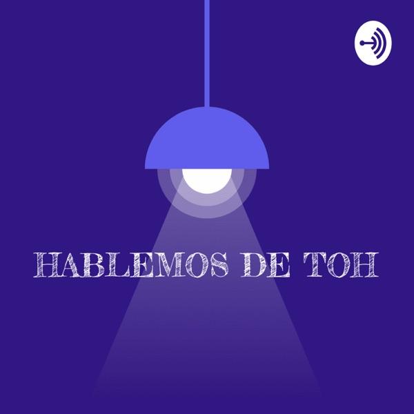 HABLEMOS DE TOH
