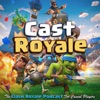 Cast Royale - The Clash Royale Podcast For Casual Players | A Bi-Weekly Radio Show on the Supercell Mobile Video Game artwork