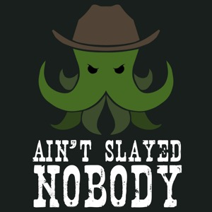 Ain't Slayed Nobody | Call of Cthulhu Podcast