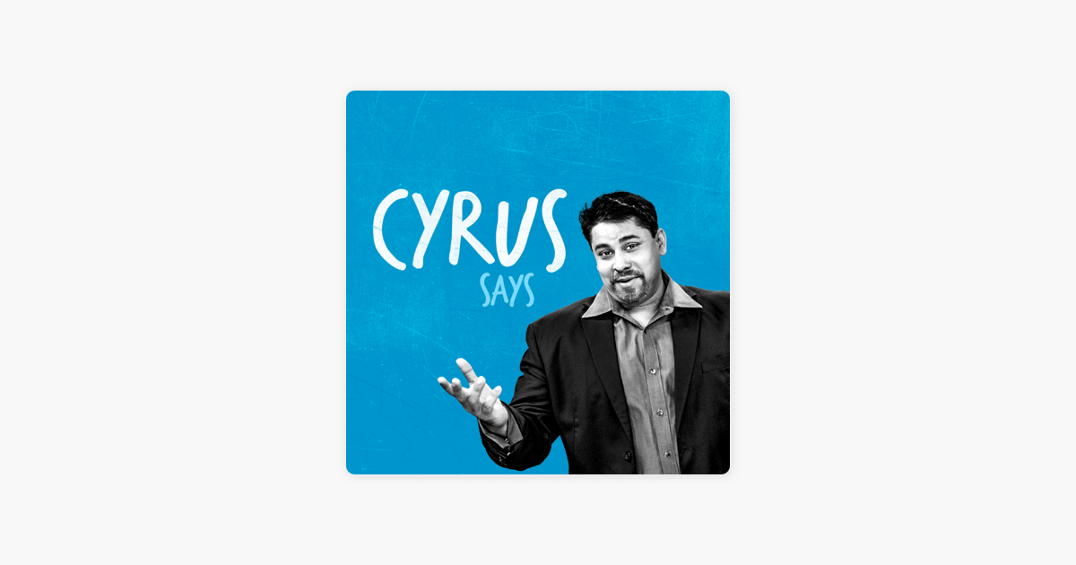 Cyrus Says on Apple Podcasts