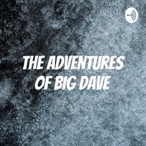 THE ADVENTURES OF BIG DAVE