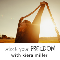 Unlock Your Freedom with Kiera Miller podcast