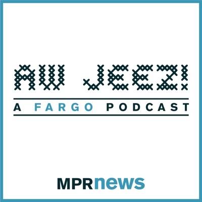 Aw Jeez: A 'Fargo' Podcast:Minnesota Public Radio