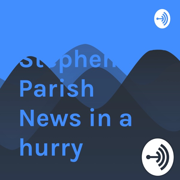 Stephen Parish News in a hurry