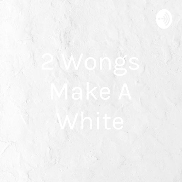 2 Wongs Make A White