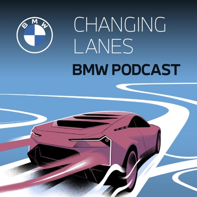 The BMW Podcast | Changing Lanes