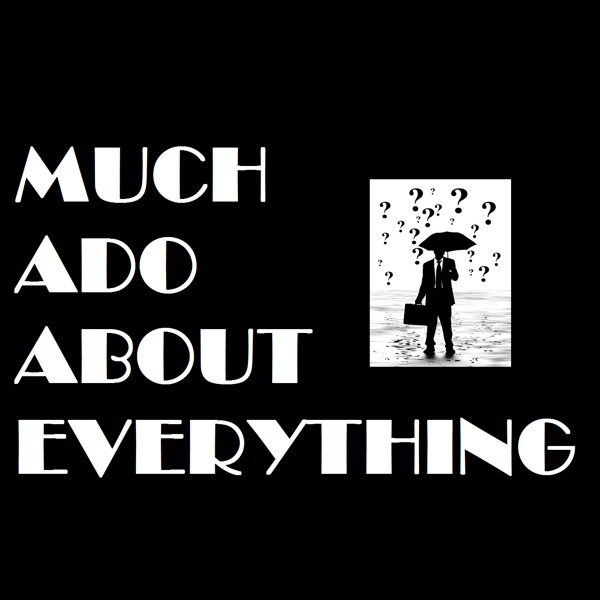 Much Ado About Everything