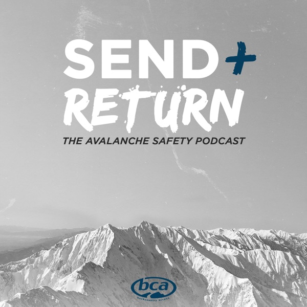 Send and Return: The BCA Avalanche Safety Podcast
