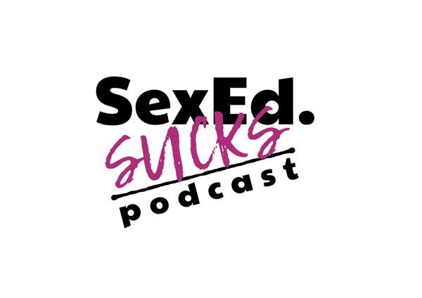 The Sex Ed Sucks Podcast