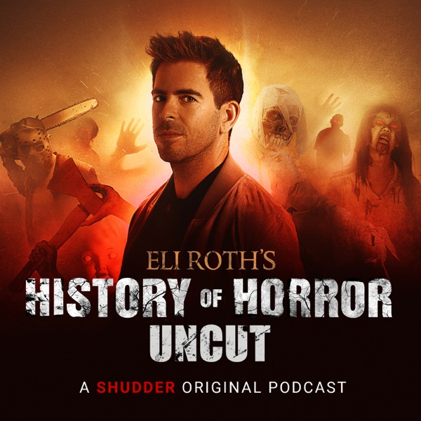 Eli Roth's History of Horror: Uncut