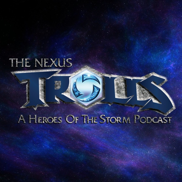 The Nexus Trolls - A Heroes of the Storm Podcast