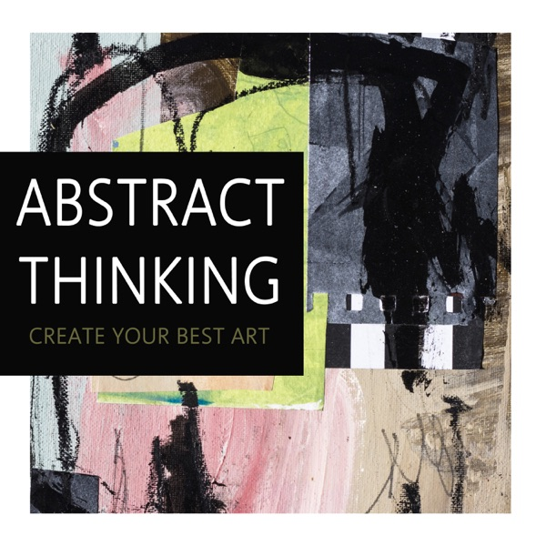 Abstract Thinking: Create Your Best Art