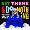 Sit There & Do Nothing: Weird Stories to Soothe Your Brain artwork