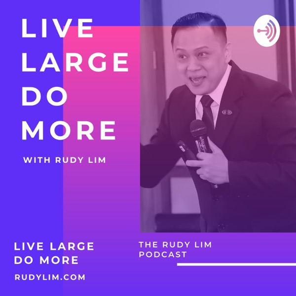 LIVE LARGE. DO MORE. with Rudy Lim