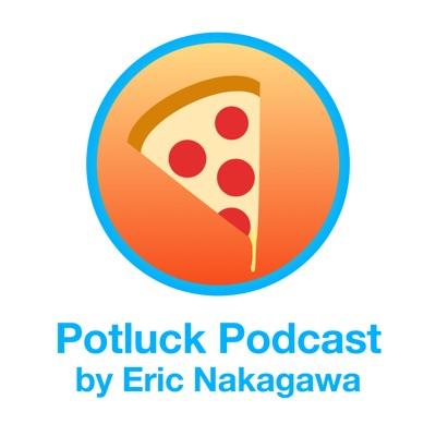 Potluck Podcast #1 by Eric Nakagawa with Joyce Park and Adam Rifkin