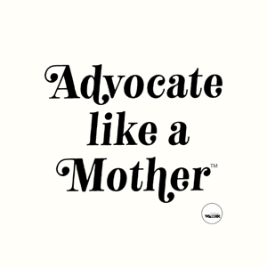 Advocate Like a Mother Podcast