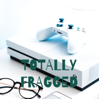 TOTALLY FRAGGED podcast