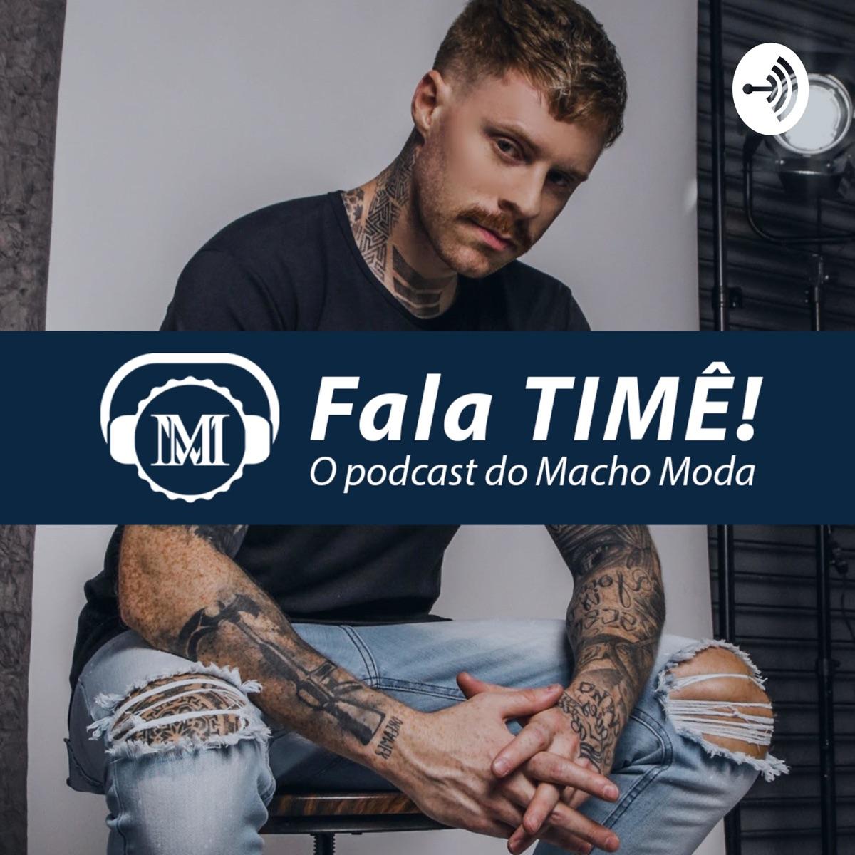Fala TIMÊ - O podcast do Macho Moda