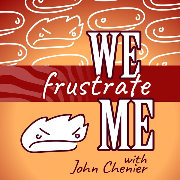 We Frustrate Me - with John Chenier
