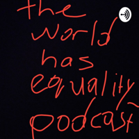 theworldhasequality_podcast podcast