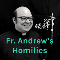 Fr. Andrew's Homilies podcast