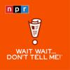 Wait Wait... Don't Tell Me! - NPR
