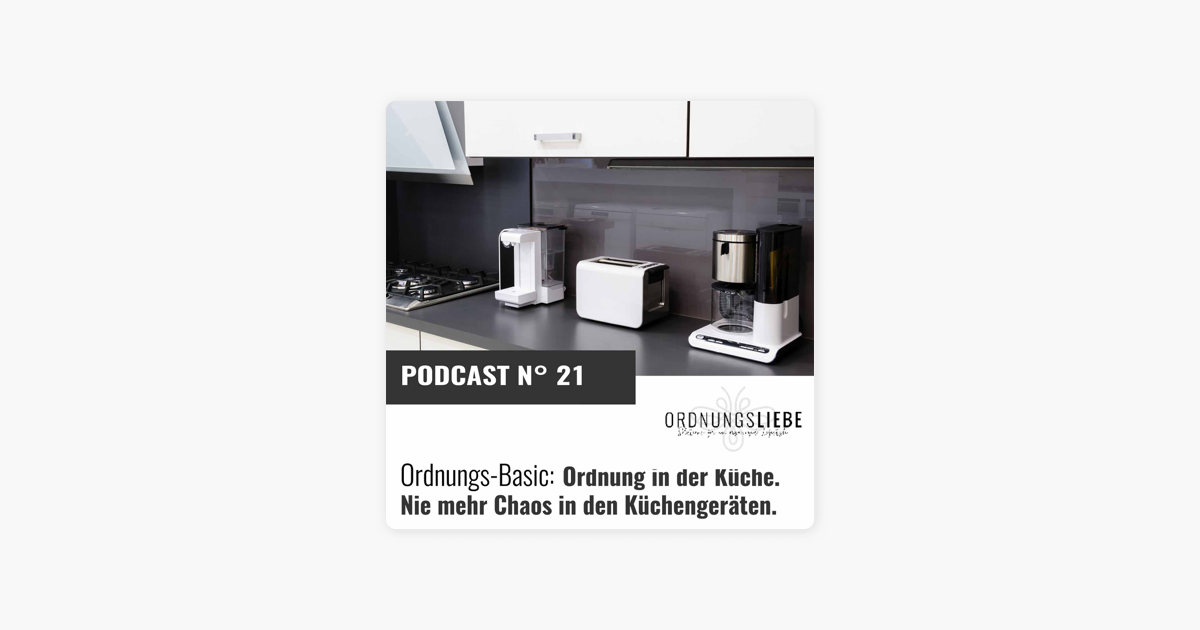 Ordnungsliebe 21 Ordnung In Der Kuche Nie Mehr Chaos In Den Kuchengeraten On Apple Podcasts