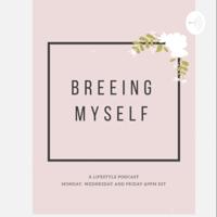 Breeing Myself podcast