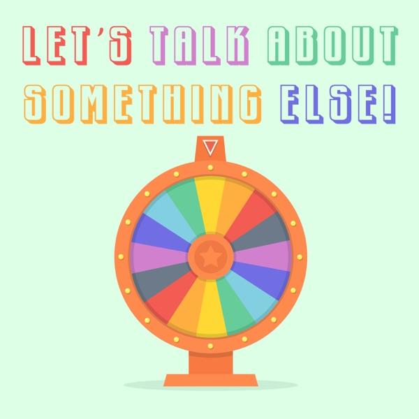 Let's Talk About Something Else!