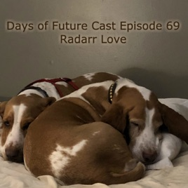 Days of Future Cast: Episode 69: Radarr Love on Apple Podcasts