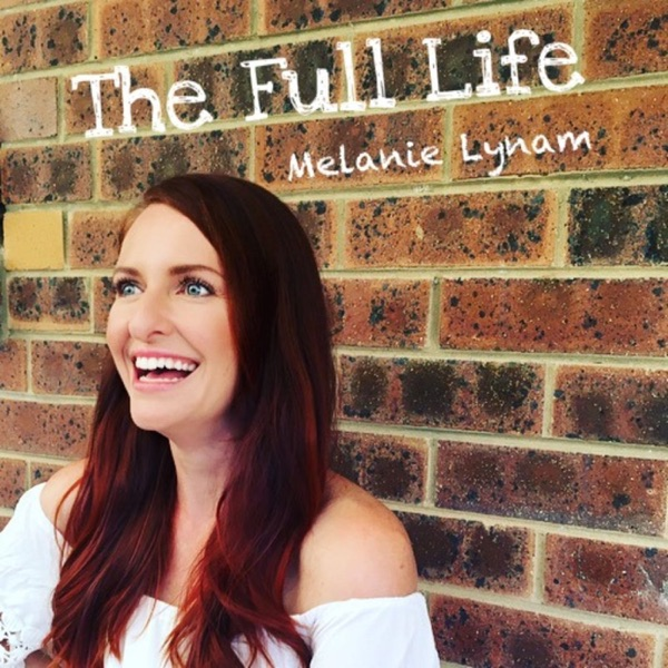 The Full Life Podcast with Melanie Lynam