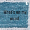 What's on my mind  artwork